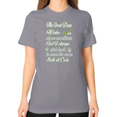 My Great Dane winks at me sometimes and I always wink back in case It's some soft of code Unisex T-Shirt (on woman)