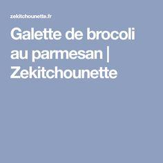 Galette de brocoli au parmesan | Zekitchounette
