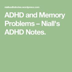 ADHD and Memory Problems – Niall's ADHD Notes.