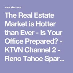 The Real Estate Market is Hotter than Ever - Is Your Office Prepared? - KTVN Channel 2 - Reno Tahoe Sparks News, Weather, Video