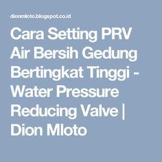 Cara Setting PRV Air Bersih Gedung Bertingkat Tinggi - Water Pressure Reducing Valve | Dion Mloto