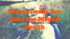 Furry Friends Are Good For Mental Health | Healthy mind. Better life.