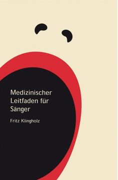 """""""Medizinischer Leitfaden für Sänger"""" - Ratgeber für alle gesundheitlichen Aspekte der Singstimme von Fritz Klingholz."""