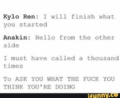Anakin is done dealing with your crap, Kylo