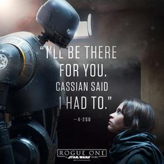 """I'll Be There For you, Cassian Said I Had To""-KS20 Rogue One Star Wars...from the Star Wars facebook."