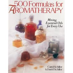 500 Formulas For Aromatherapy: Mixing Essential Oils for Every Use,    Carol Schiller (Author), David Schiller