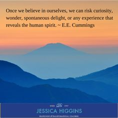 """""""Once we believe in ourselves, we can risk curiosity, wonder, spontaneous delight, or any experience that reveals the human spirit. Relationships Love, Curiosity, No Response, Believe, Spirit"""