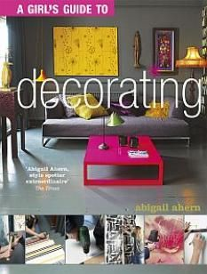 A Girl's Guide to Decorating is a hip, practical decorating guide full of insider advice, cool and original ideas, fabulously glossy photography and clever tips for turning your space into a fabulous stylish pad – without spending a lot of money. £12.99 (UK) Paperback edition is published in mid Feb 2012