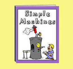 """The thematic unit eWorkbook titled """"Simple Machines"""" lists and describes the purpose of each simple machine. It shares the way simple machines make our lives so much easier, and more.  Activity worksheets are included."""