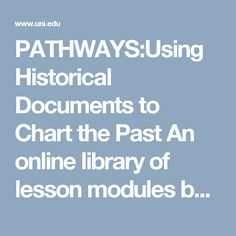PATHWAYS:Using Historical Documents to Chart the Past An online library of lesson modules based on primary sources from the Library of Congress