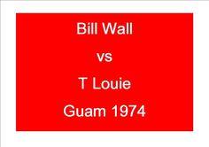 Bill Wall vs T Louie - Guam 1974