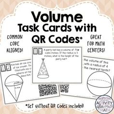 Volume of Cylinders, Cones, and Spheres Task Cards with or without QR Codes! Get your students involved with practicing solving problems involving finding the volume of 3-D figures. Task cards include multiple choice problems and constructed response with finding the volume of Cylinders, Cones, and Spheres.This is a great activity that can be used in for review in math centers, as individual work, or as a group activity!