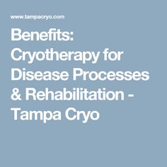 Benefits: Cryotherapy for Disease Processes & Rehabilitation - Tampa Cryo