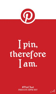I pin, therefore I am. #pinquote
