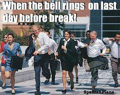 Teachers leaving on last day or before a break.