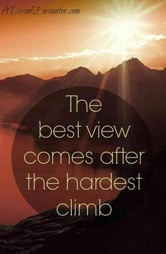 The best view comes after the hardest climb life quotes quotes quote life motivation life sayings Life Quotes Love, Great Quotes, Quotes To Live By, Family Quotes, Life Sayings, Quote Life, Amazing Quotes, Attitude Quotes, Positive Quotes