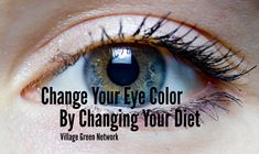 Change Your Eye Color By Changing Your Diet / http://villagegreennetwork.com/change-eye-color-changing-diet/