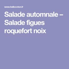 Salade automnale – Salade figues roquefort noix Entrees, Fall Salad, Kitchens, Figs, Greedy People, Recipes, Lobbies, Appetizers, Appetizer