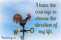 Affirmation: I have the courage to choose the direction of my life.