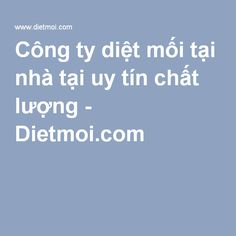 Công ty diệt mối tại nhà tại uy tín chất lượng - Dietmoi.com
