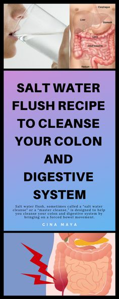 "Salt Water Flush Recipe to Cleanse Your Colon and Digestive System Salt water flush, sometimes called a ""salt water cleanse"" or a ""master cleanse,"" is designed to help you cleanse your colon and digestive system by bringing on a forced bowel movement. Salt Water Cleanse, Salt Water Flush, Whole Body Cleanse, Full Body Detox, Detox Kur, Colon Cleanse Detox, Bowel Cleanse, Cleanse Diet, Digestive Detox"