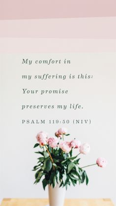 """My comfort in my suffering is this: Your promise preserves my life."" Psalm 119:50"
