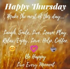 Good Morning All! Happy Thursday to you all fine people! I am up and enjoying coffee, and thinking about all that I have to do today. Soon the weekend will be here. Laugh and Smile often, enjoy life. #thursdaymorning #GoodMorning #coffeetime #riseandshine #ThankfulThursday #enjoylife #mornings #love #sunrise #coffee #thursdayvibes Happy Thursday Images, Happy Thirsty Thursday, Good Morning Happy Thursday, Thursday Greetings, Happy Thursday Quotes, Happy New Year Images, Thankful Thursday, Happy Weekend, New Year Quotes 2016