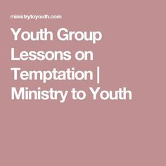 Youth Group Lessons on Temptation | Ministry to Youth More