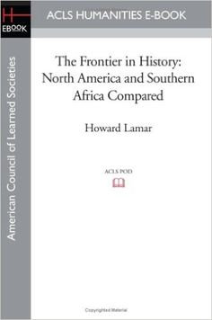The Frontier in History: North America and Southern Africa Compared: Leonard…