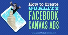 How to Create Quality Facebook Canvas Ads http://www.socialmediaexaminer.com/how-to-create-quality-facebook-canvas-ads/?utm_source=SMEPage&utm_medium=SumoMe&utm_campaign=twitter via @smexaminer