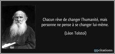 Chacun rêve de changer l'humanité, mais personne ne pense à se changer lui-même. (Léon Tolstoï) #citations #LéonTolstoï
