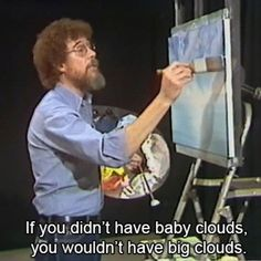 Times Bob Ross Dropped Serious Zen Wisdom On Your Brain Bob Ross quote - baby cloudsBob Ross quote - baby clouds Art Memes, Bob Ross Birthday, Birthday Memes, Bob Ross Quotes, Bob Ross Art, Messy Bob Hairstyles, Pixie Haircuts, Medium Hairstyles, Wedding Hairstyles