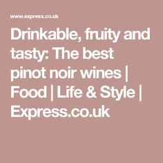 Drinkable, fruity and tasty: The best pinot noir wines  | Food | Life & Style | Express.co.uk