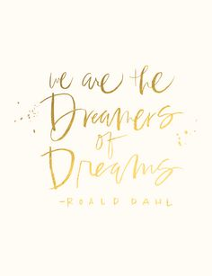 "beautiful inspiring quotes \ ""We are the dreamers of dreams"" - Roald Dahl Words Quotes, Me Quotes, Motivational Quotes, Inspirational Quotes, Sayings, Author Quotes, Positive Quotes, The Bfg Quotes, Edgy Quotes"