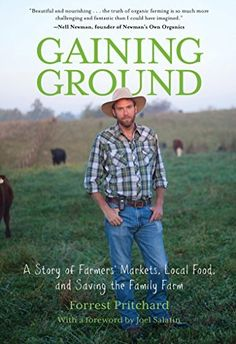 Gaining Ground: A Story of Farmers' Markets, Local Food, and Saving the Family Farm by Forrest Pritchard, and Joel Salatian