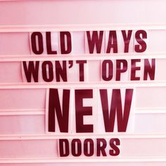 This fun quote sign is so true! It is wise to know that old ways will not help make changes! It is a great thing the remember!