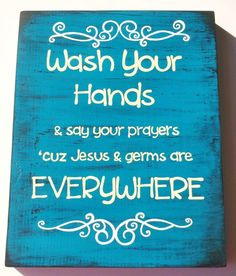 """Wood Sign """"Wash Your Hands and Say Your Prayers 'cuz Jesus and Germs are Everywhere"""". $19.99, via Etsy."""