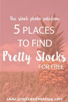 The Stock Photo Solution: 5 Places to Find Free & Pretty Stocks