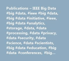 Publications – IEEE Big Data #big #data, #ieee #big #data, #big #data #initiative, #ieee, #big #data #analytics, #storage, #data, #data #processing, #data #privacy, #data #security, #data #science, #data #scientists, #big #data #education, #big #data #conferences, #big #data #publications, #big #data #standards, #big #data #technical #community, #workshop, #seminar…