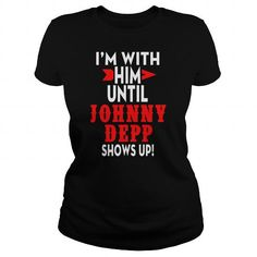 Im with him until Johnny Depp show up #name #tshirts #DEPP #gift #ideas #Popular #Everything #Videos #Shop #Animals #pets #Architecture #Art #Cars #motorcycles #Celebrities #DIY #crafts #Design #Education #Entertainment #Food #drink #Gardening #Geek #Hair #beauty #Health #fitness #History #Holidays #events #Home decor #Humor #Illustrations #posters #Kids #parenting #Men #Outdoors #Photography #Products #Quotes #Science #nature #Sports #Tattoos #Technology #Travel #Weddings #Women
