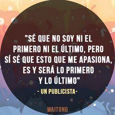 """""""... Pero sí sé que esto que me apasiona, es y será lo primero y lo último"""" - Un Publicista #Publicidad #Amor"""