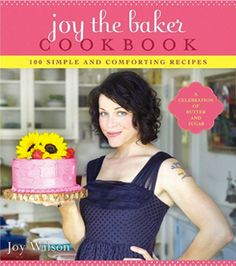 Joy the Baker Cookbook: 100 Simple and Comforting Recipes: by Joy Wilson, my favorite baking cookbook Chocolate Fudge Brownies, Chocolate Chip Cookies, Oatmeal Cookies, Chocolate Chips, Peanut Butter Birthday Cake, Pretzel Dogs, Salsa, French Toast, Joy The Baker