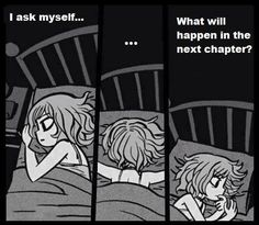MY LIFE. Finishing reading because you know you need to get some sleep; but then not being able to sleep because you can't stop thinking about what will happen next.
