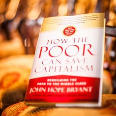 Quotables: How the Poor Can Save Capitalism - John Hope Bryant