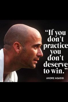 Andre Agassi...I can name a couple people I'd like to tell this too...