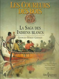 GERMAIN, GEORGES-HEBERT. Les Coureurs des bois. La Saga des Indiens blancs. Saga, Centennial College, Canadian History, Canada, My Youth, First Nations, Genealogy, Family Trees, Native Americans