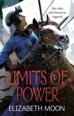 The next volume in this exciting epic of kingdoms under threat, politics and magic. (first look 2013 cover: Limits of Power by Elizabeth Moon)
