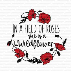 in a field of roses she is a wildflower svg by ChameleonCuttables