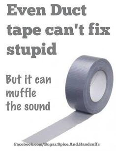 I'm going to have to stock up on duct tape!