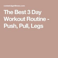 The Best 3 Day Workout Routine - Push, Pull, Legs